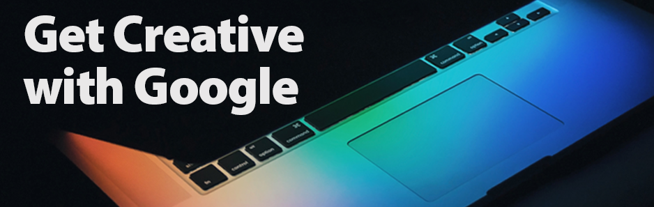 Get Creative with Google