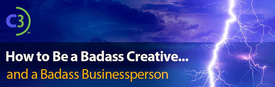 How to Be a Badass Creative