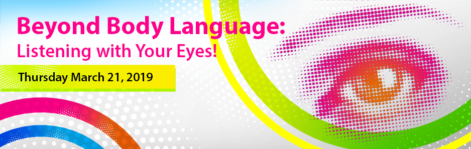 Beyond Body Language: Listening with Your Eyes!