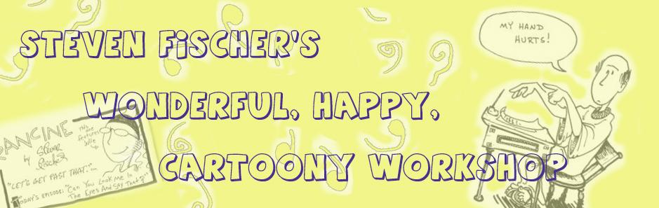 Steven Fischer's Wonderful, Happy, Cartoony Workshop